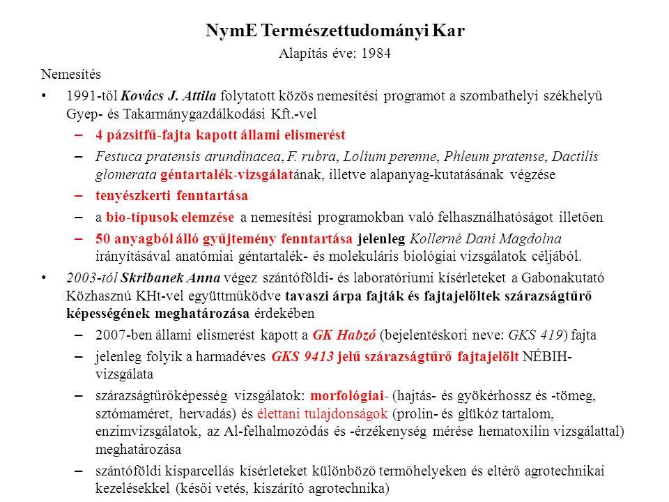 NymE Természettudományi Kar Alapítás éve: 1984 Nemesítés • 1991-től Kovács J. Attila folytatott közös nemesítési programot a szombathelyi székhelyű Gy