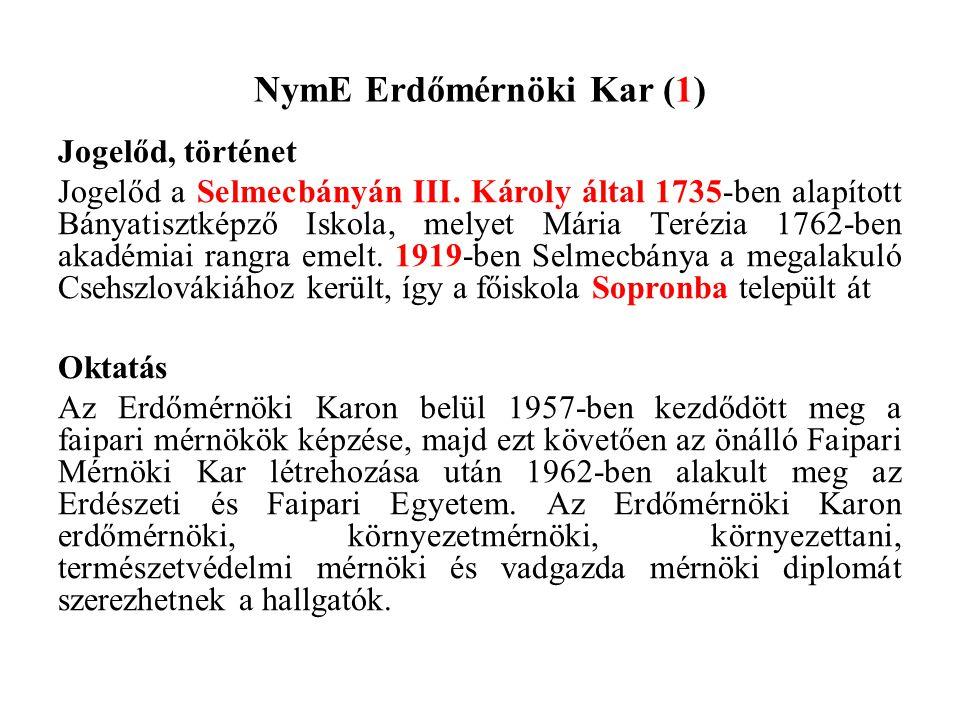 NymE Erdőmérnöki Kar (1) Jogelőd, történet Jogelőd a Selmecbányán III. Károly által 1735-ben alapított Bányatisztképző Iskola, melyet Mária Terézia 17
