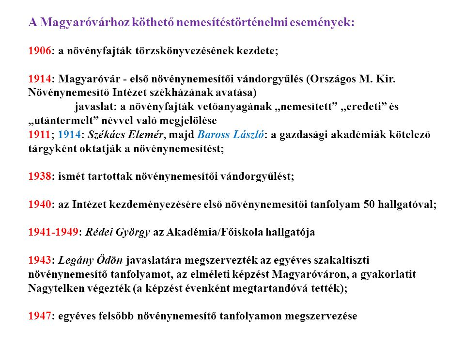 A Magyaróvárhoz köthető nemesítéstörténelmi események: 1906: a növényfajták törzskönyvezésének kezdete; 1914: Magyaróvár - első növénynemesítői vándor