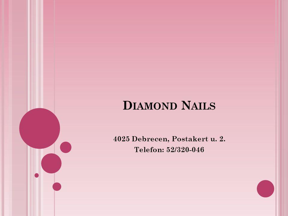 D IAMOND N AILS 4025 Debrecen, Postakert u. 2. Telefon: 52/320-046