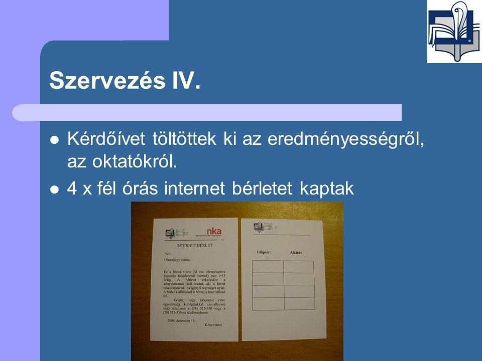 Szervezés IV.  Kérdőívet töltöttek ki az eredményességről, az oktatókról.