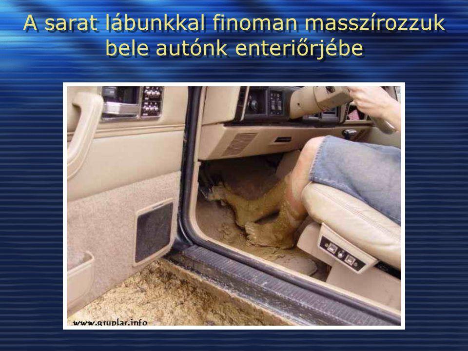 A sarat lábunkkal finoman masszírozzuk bele autónk enteriőrjébe