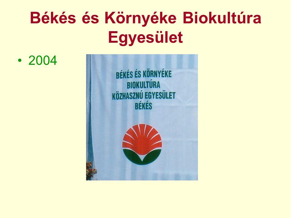 Békés és Környéke Biokultúra Egyesület •2004