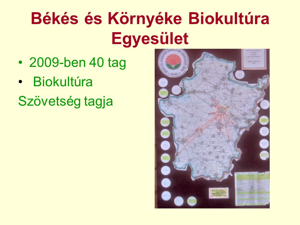Békés és Környéke Biokultúra Egyesület •2009-ben 40 tag • Biokultúra Szövetség tagja