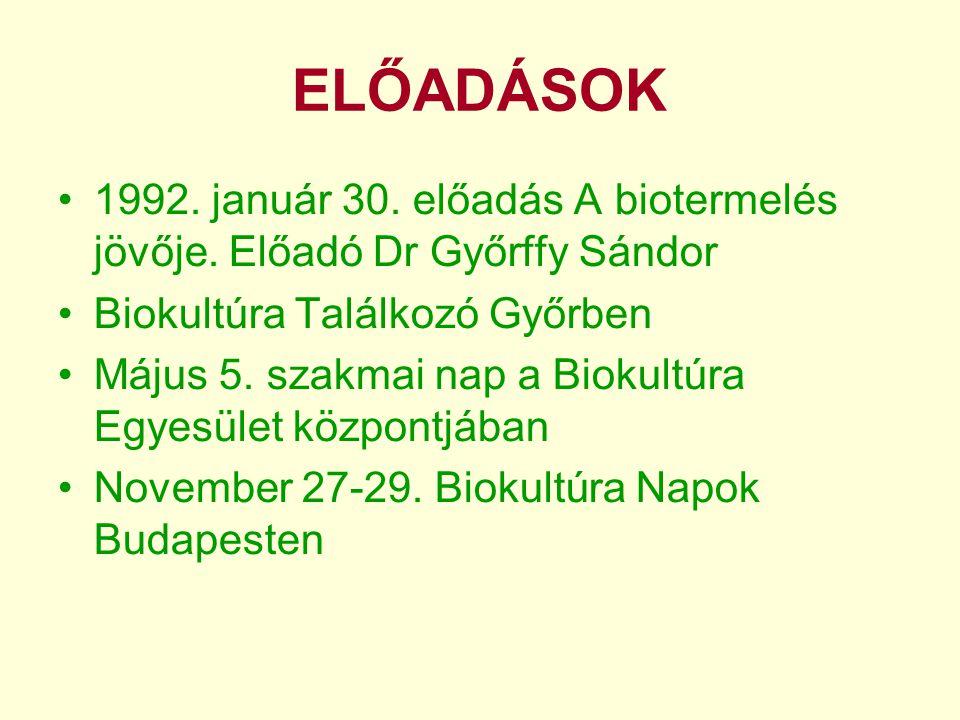 ELŐADÁSOK •1992. január 30. előadás A biotermelés jövője. Előadó Dr Győrffy Sándor •Biokultúra Találkozó Győrben •Május 5. szakmai nap a Biokultúra Eg