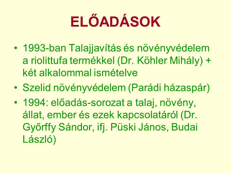 ELŐADÁSOK •1993-ban Talajjavítás és növényvédelem a riolittufa termékkel (Dr. Köhler Mihály) + két alkalommal ismételve •Szelid növényvédelem (Parádi