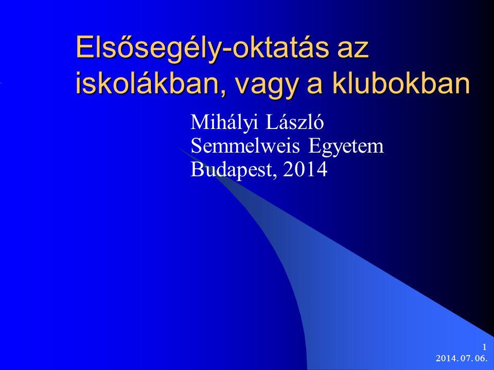2014. 07. 06. 1 Elsősegély-oktatás az iskolákban, vagy a klubokban Mihályi László Semmelweis Egyetem Budapest, 2014