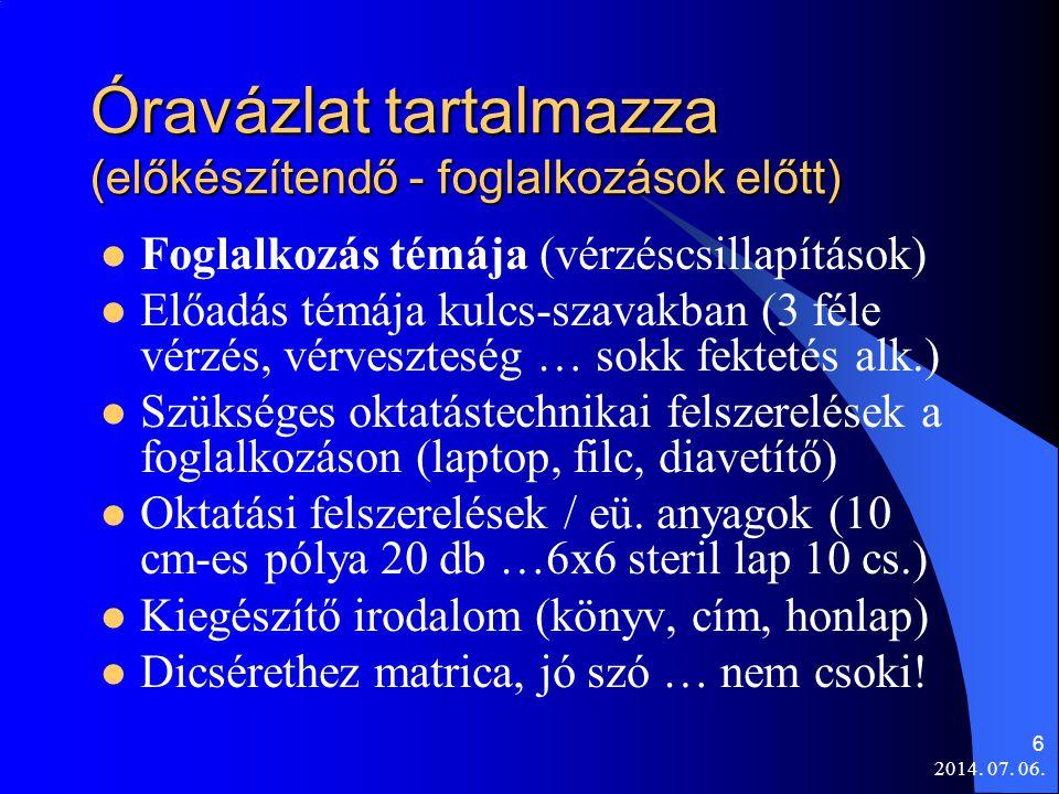 2014. 07. 06. 6 Óravázlat tartalmazza (előkészítendő - foglalkozások előtt)  Foglalkozás témája (vérzéscsillapítások)  Előadás témája kulcs-szavakba
