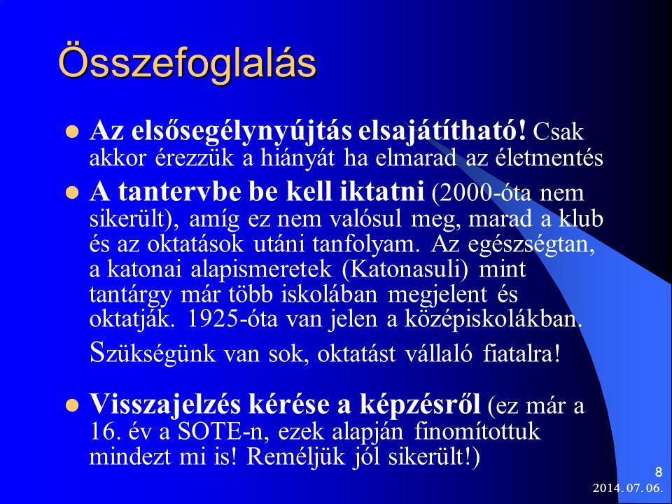 2014.07. 06. 8 Összefoglalás  Az elsősegélynyújtás elsajátítható.