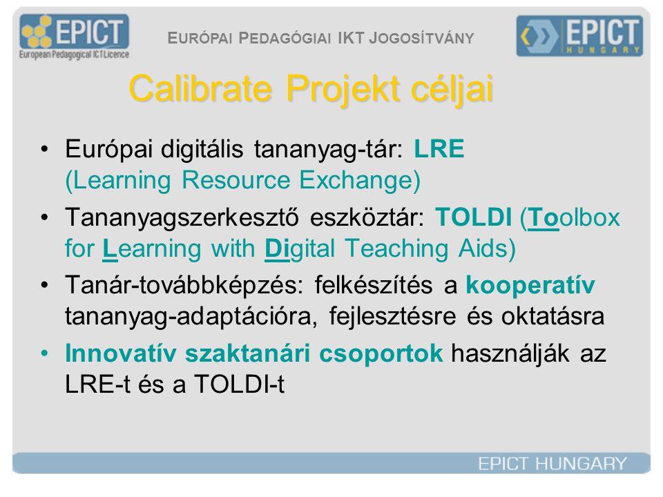 E URÓPAI P EDAGÓGIAI IKT J OGOSÍTVÁNY Calibrate Projekt céljai •Európai digitális tananyag-tár: LRE (Learning Resource Exchange) •Tananyagszerkesztő eszköztár: TOLDI (Toolbox for Learning with Digital Teaching Aids) •Tanár-továbbképzés: felkészítés a kooperatív tananyag-adaptációra, fejlesztésre és oktatásra •Innovatív szaktanári csoportok használják az LRE-t és a TOLDI-t