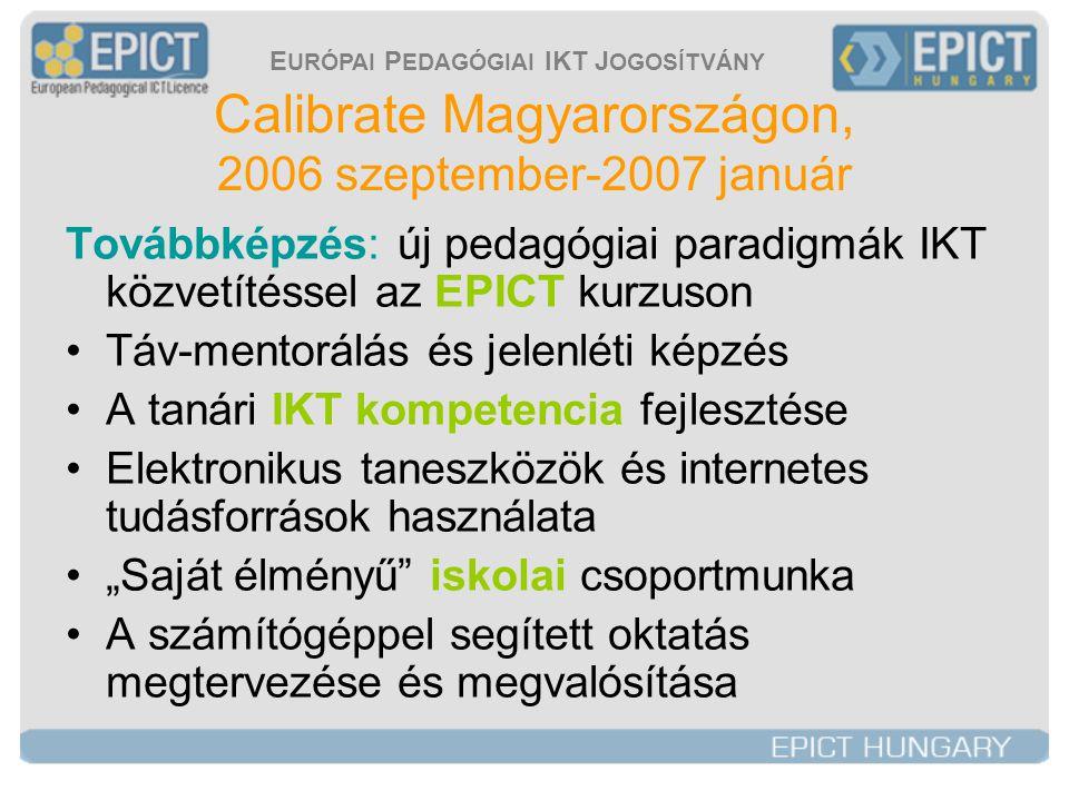 E URÓPAI P EDAGÓGIAI IKT J OGOSÍTVÁNY Calibrate Magyarországon, 2007 február - június Innováció: az LRE és a TOLDI kipróbálása •Szaktanárok csoportmunkája: matematika, természettudomány, anyanyelv, angol nyelv •Havonta 2 tanóra Calibrate eszközökkel: –Tananyagok keresése, szűrése, bírálata – Tananyag-adaptáció –Kipróbálás –Tapasztalatok rögzítése internetes sablonon •Magyar Calibrate pedagógiai kézikönyv