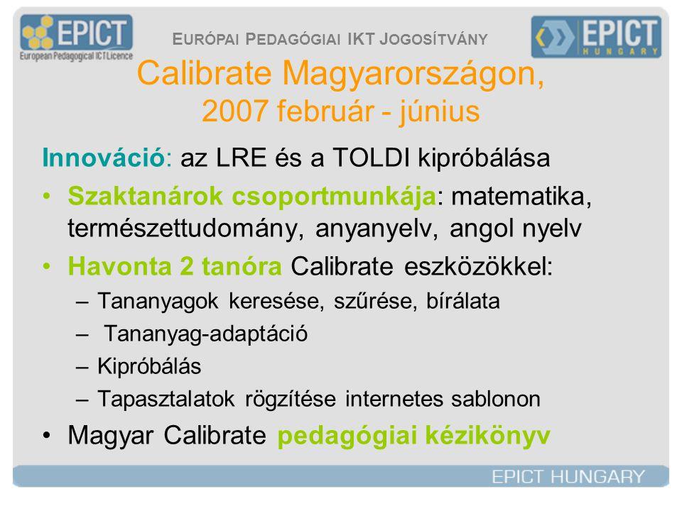 E URÓPAI P EDAGÓGIAI IKT J OGOSÍTVÁNY Calibrate Magyarországon, 2007 február - június Innováció: az LRE és a TOLDI kipróbálása •Szaktanárok csoportmun