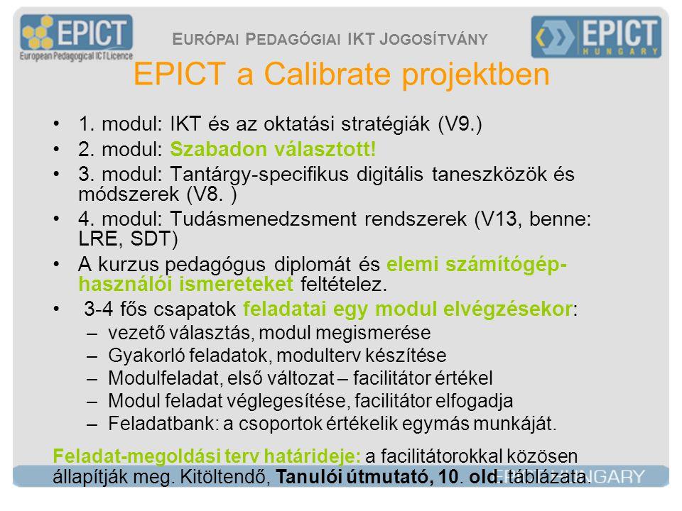 E URÓPAI P EDAGÓGIAI IKT J OGOSÍTVÁNY EPICT a Calibrate projektben •1. modul: IKT és az oktatási stratégiák (V9.) •2. modul: Szabadon választott! •3.