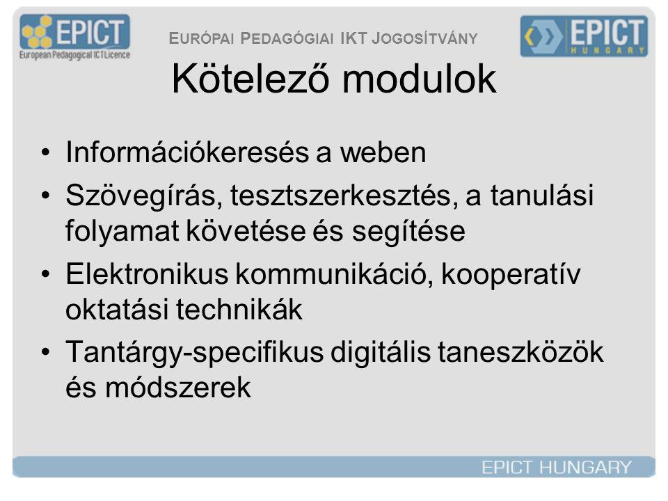 E URÓPAI P EDAGÓGIAI IKT J OGOSÍTVÁNY Választható modulok •Digitális képalkotás •Kísérleti és folyamatorientált módszerek támogatása: űrlapok, Excel •Prezentáció és interaktivitás •Publikálás a weben •Adatbázis-kezelés Zölddel: a tanfolyam kötelező része •Szimulációk és modellezés •Kiadványtervezés és -szerkesztés •Tantárgy-specifikus digitális taneszközök és módszerek •Az IKT és az oktatási stratégiák •IKT a speciális pedagógiában •Olvasás és IKT •Játék és IKT •Tudásmenedzsment rendszerek