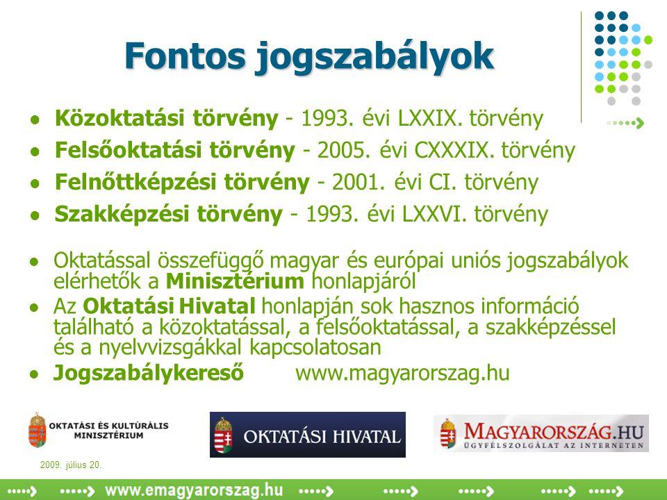 2009. július 20. Fontos jogszabályok  Közoktatási törvény - 1993. évi LXXIX. törvény  Felsőoktatási törvény - 2005. évi CXXXIX. törvény  Felnőttkép