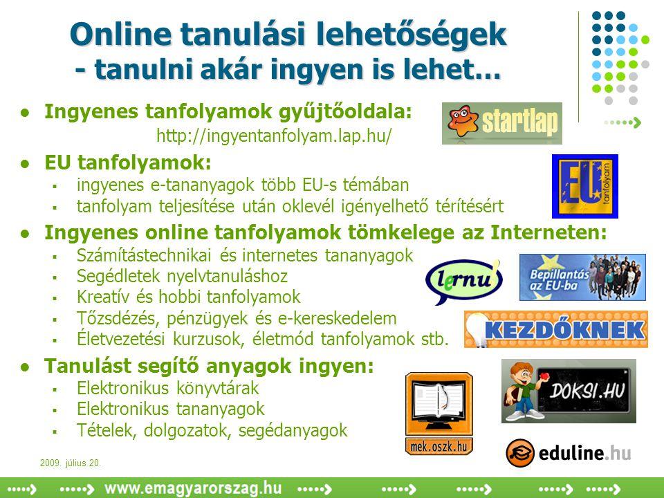 2009. július 20. Online tanulási lehetőségek - tanulni akár ingyen is lehet…  Ingyenes tanfolyamok gyűjtőoldala: http://ingyentanfolyam.lap.hu/  EU