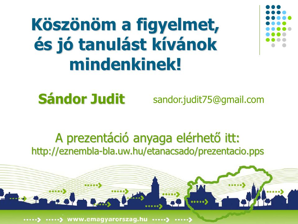 2009. július 20. A prezentáció anyaga elérhető itt: http://eznembla-bla.uw.hu/etanacsado/prezentacio.pps Köszönöm a figyelmet, és jó tanulást kívánok