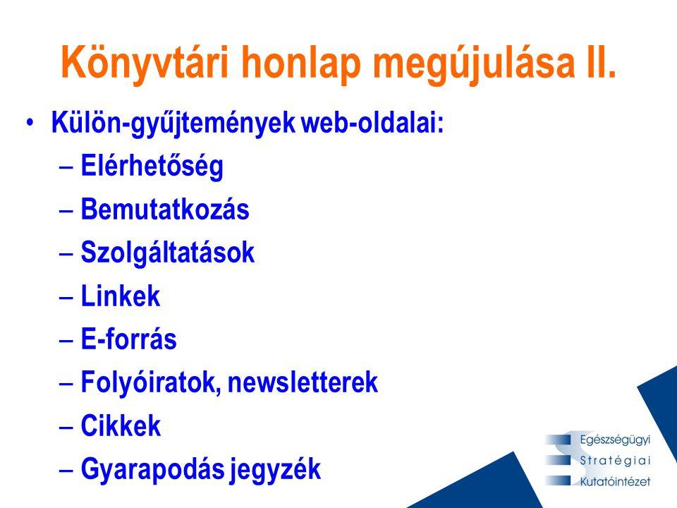 Könyvtári honlap megújulása II. • Külön-gyűjtemények web-oldalai: – Elérhetőség – Bemutatkozás – Szolgáltatások – Linkek – E-forrás – Folyóiratok, new