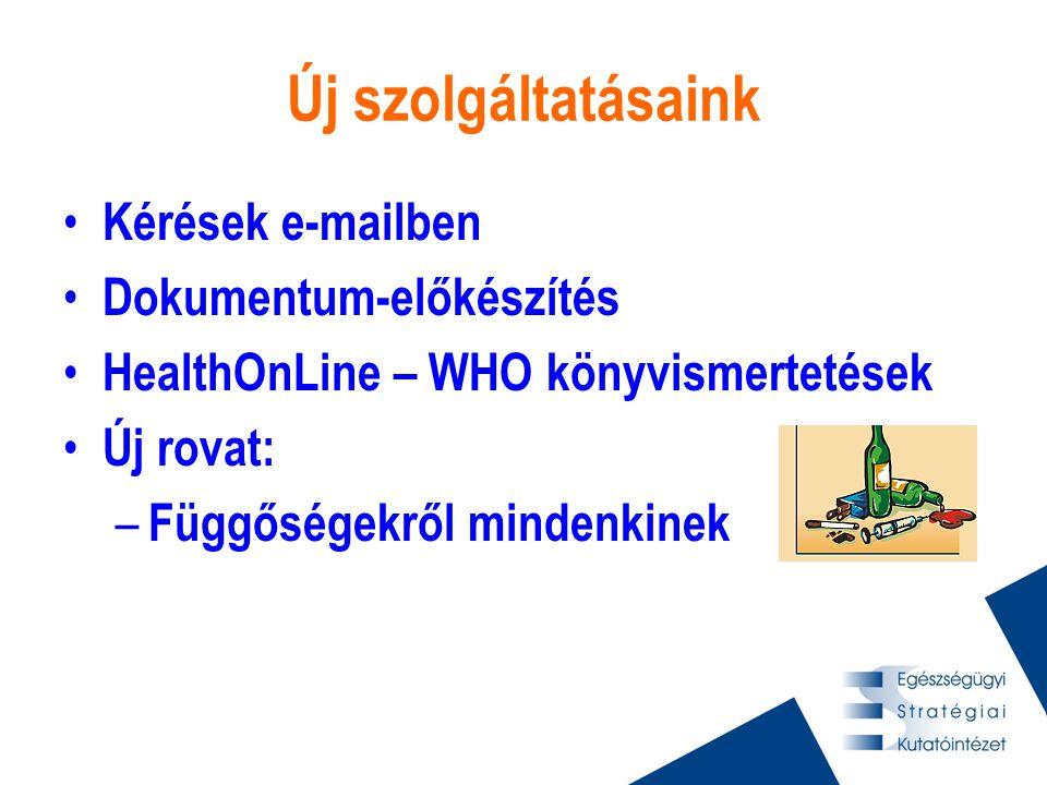 Új szolgáltatásaink • Kérések e-mailben • Dokumentum-előkészítés • HealthOnLine – WHO könyvismertetések • Új rovat: – Függőségekről mindenkinek