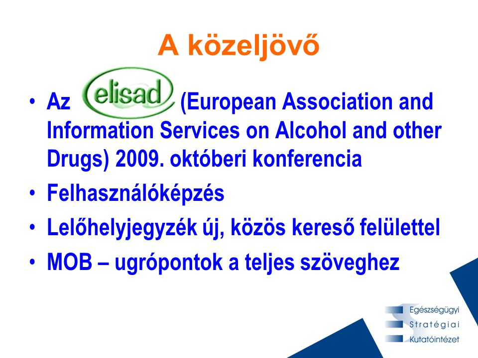 A közeljövő • Az (European Association and Information Services on Alcohol and other Drugs) 2009.