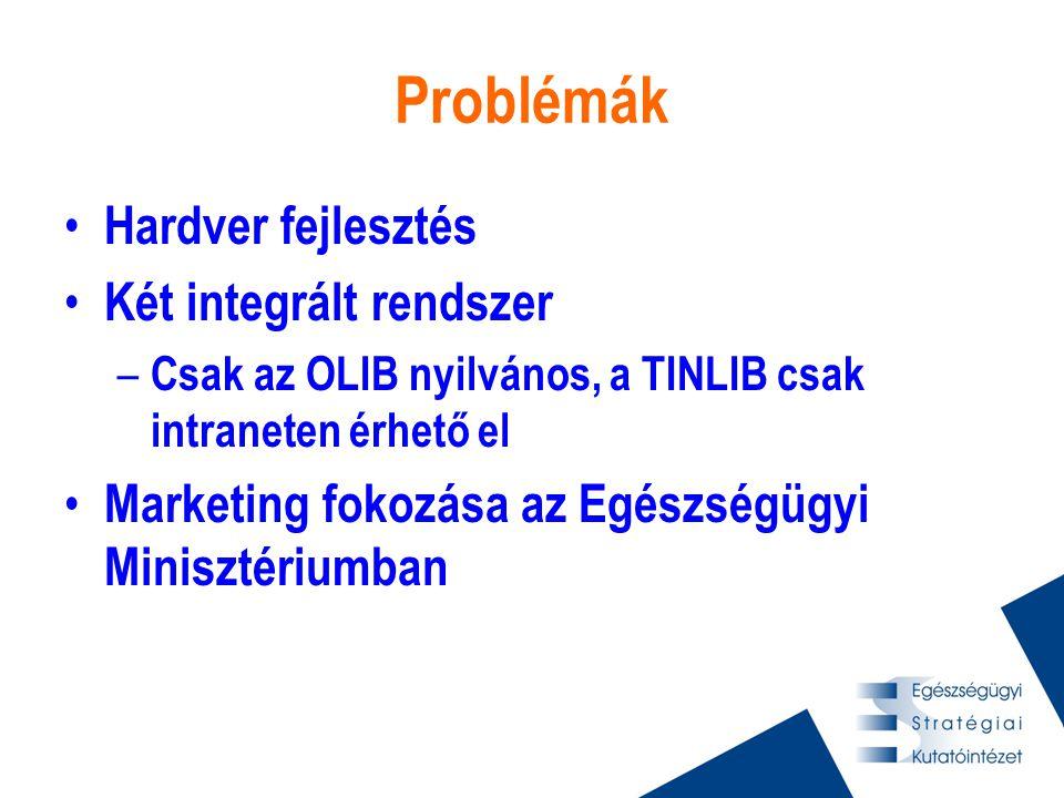 Problémák • Hardver fejlesztés • Két integrált rendszer – Csak az OLIB nyilvános, a TINLIB csak intraneten érhető el • Marketing fokozása az Egészségügyi Minisztériumban