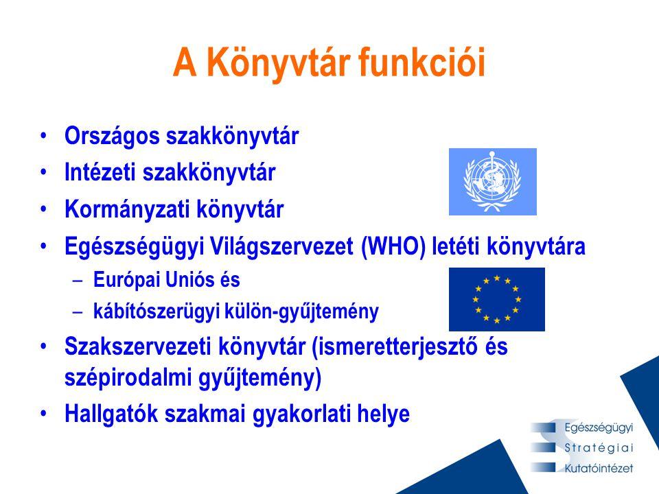 A Könyvtár funkciói • Országos szakkönyvtár • Intézeti szakkönyvtár • Kormányzati könyvtár • Egészségügyi Világszervezet (WHO) letéti könyvtára – Euró