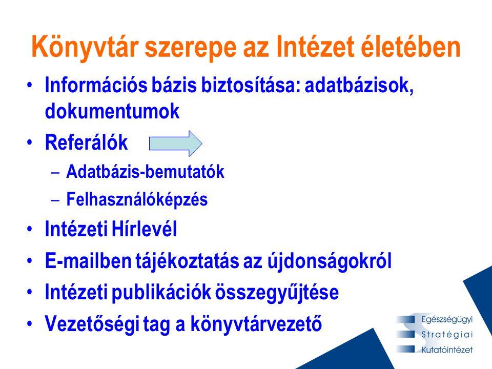 Könyvtár szerepe az Intézet életében • Információs bázis biztosítása: adatbázisok, dokumentumok • Referálók – Adatbázis-bemutatók – Felhasználóképzés