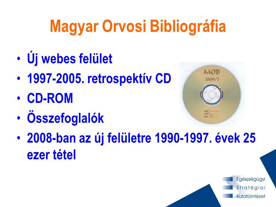 Magyar Orvosi Bibliográfia • Új webes felület • 1997-2005. retrospektív CD • CD-ROM • Összefoglalók • 2008-ban az új felületre 1990-1997. évek 25 ezer