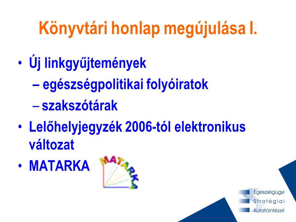 Könyvtári honlap megújulása I. • Új linkgyűjtemények – egészségpolitikai folyóiratok – szakszótárak • Lelőhelyjegyzék 2006-tól elektronikus változat •
