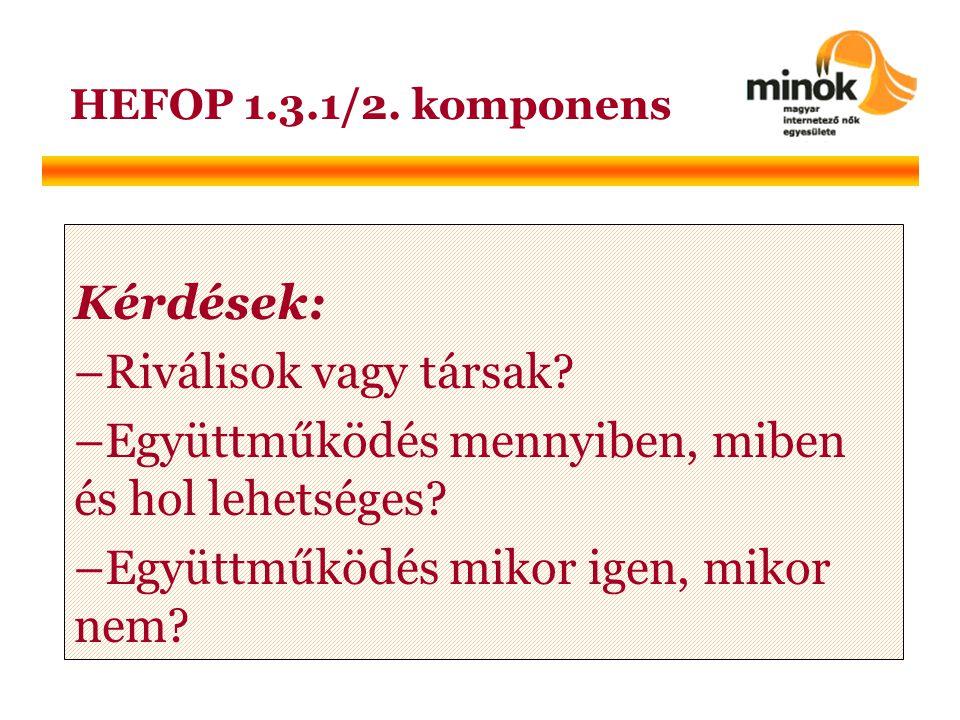 HEFOP 1.3.1/2. komponens Kérdések: –Riválisok vagy társak.