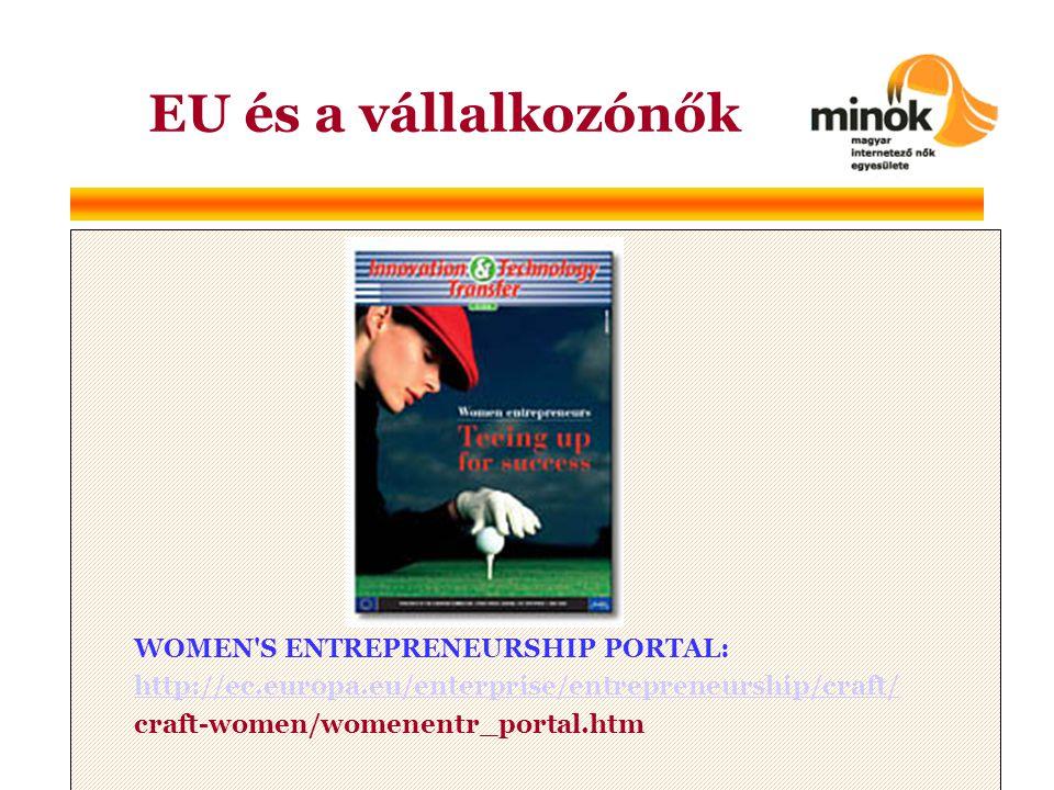 WOMEN S ENTREPRENEURSHIP PORTAL: http://ec.europa.eu/enterprise/entrepreneurship/craft/ craft-women/womenentr_portal.htm EU és a vállalkozónők