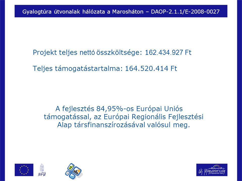 Gyalogtúra útvonalak hálózata a Marosháton – DAOP-2.1.1/E-2008-0027 Projekt teljes nettó összköltsége: 1 62.434.927 Ft Teljes támogatástartalma: 164.520.414 Ft A fejlesztés 84,95%-os Európai Uniós támogatással, az Európai Regionális Fejlesztési Alap társfinanszírozásával valósul meg.