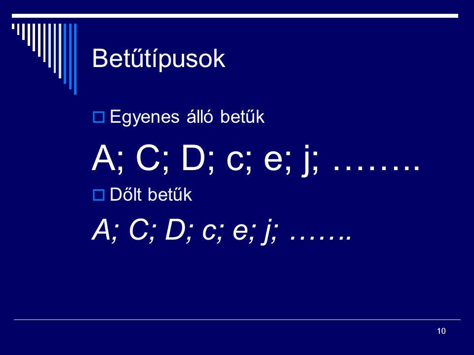 10 Betűtípusok  Egyenes álló betűk A; C; D; c; e; j; ……..  Dőlt betűk A; C; D; c; e; j; …….