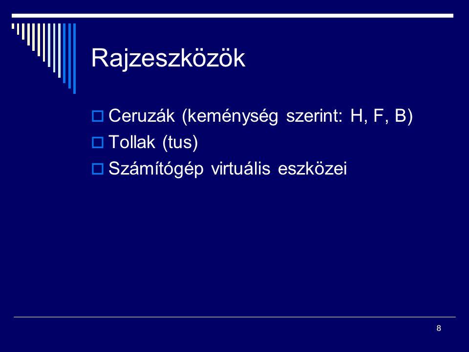 8 Rajzeszközök  Ceruzák (keménység szerint: H, F, B)  Tollak (tus)  Számítógép virtuális eszközei