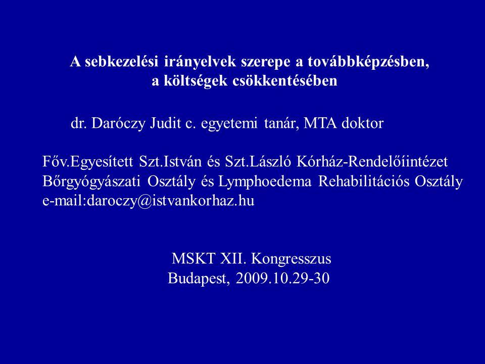 A sebkezelési irányelvek szerepe a továbbképzésben, a költségek csökkentésében dr. Daróczy Judit c. egyetemi tanár, MTA doktor Főv.Egyesített Szt.Istv