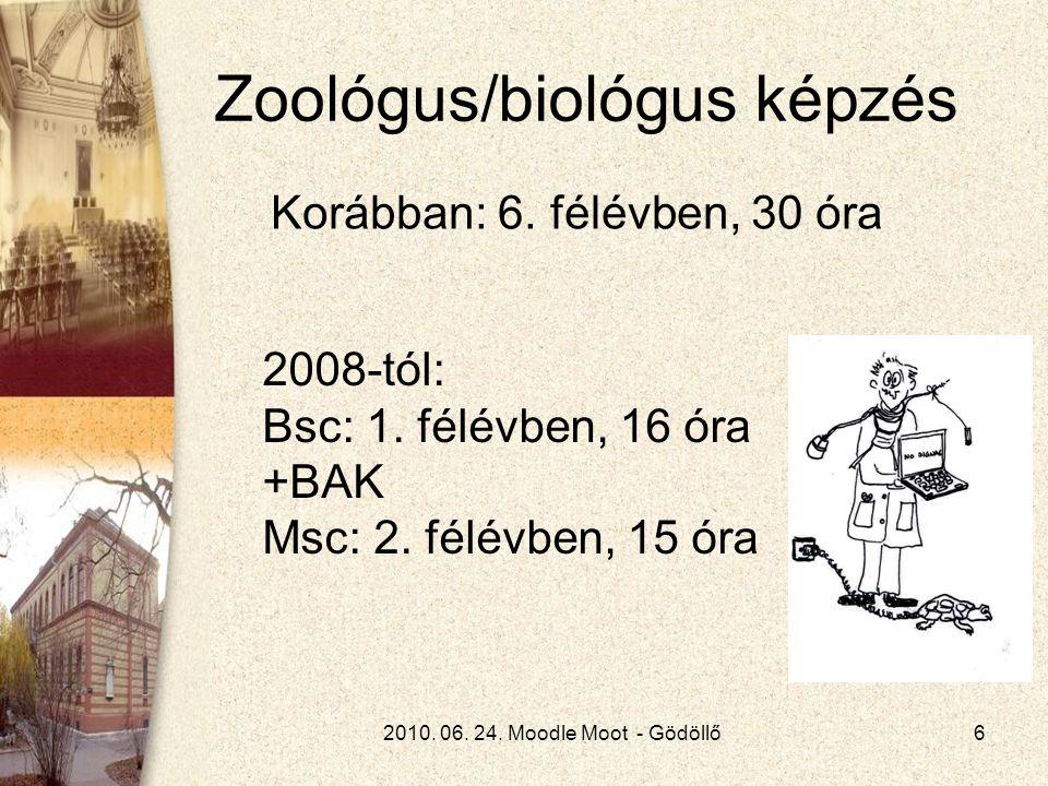 2010. 06. 24. Moodle Moot - Gödöllő6 Zoológus/biológus képzés Korábban: 6.