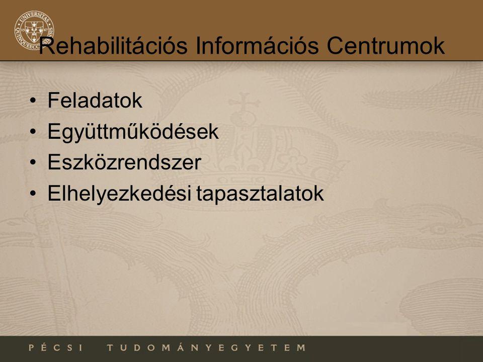 Rehabilitációs Információs Centrumok •Feladatok •Együttműködések •Eszközrendszer •Elhelyezkedési tapasztalatok