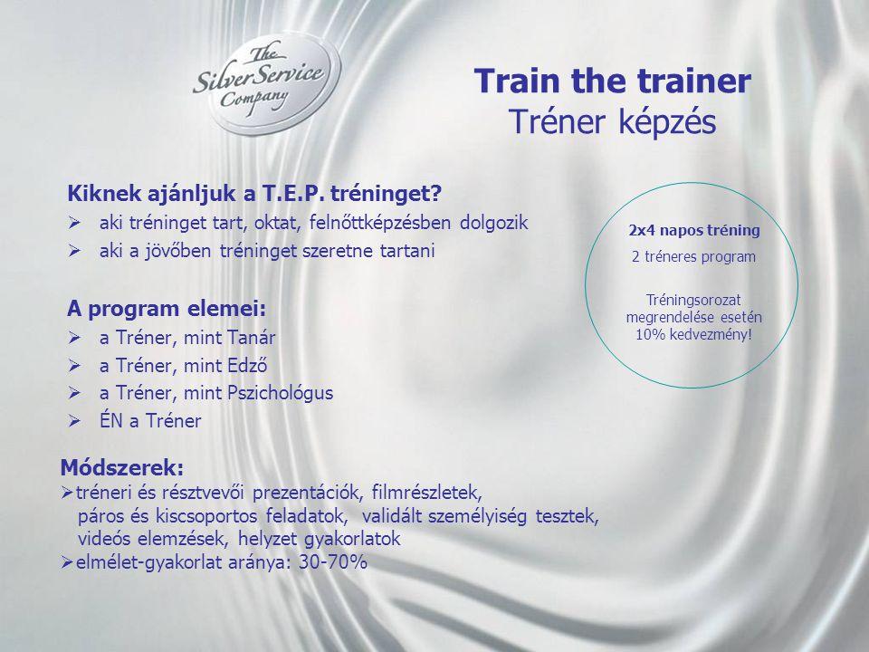 Train the trainer Tréner képzés Kiknek ajánljuk a T.E.P. tréninget?  aki tréninget tart, oktat, felnőttképzésben dolgozik  aki a jövőben tréninget s