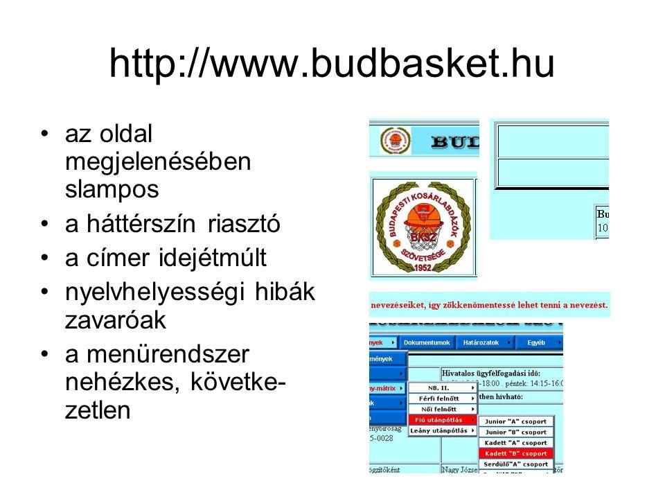 http://www.budbasket.hu •az oldal megjelenésében slampos •a háttérszín riasztó •a címer idejétmúlt •nyelvhelyességi hibák zavaróak •a menürendszer nehézkes, követke- zetlen