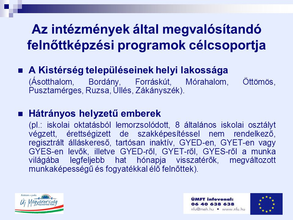 Az intézmények által megvalósítandó felnőttképzési programok célcsoportja  A Kistérség településeinek helyi lakossága (Ásotthalom, Bordány, Forráskút, Mórahalom, Öttömös, Pusztamérges, Ruzsa, Üllés, Zákányszék).