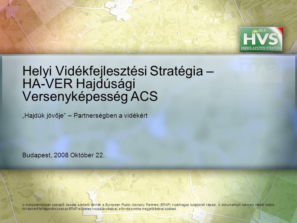 Budapest, 2008 Október 22. Helyi Vidékfejlesztési Stratégia – HA-VER Hajdúsági Versenyképesség ACS A dokumentumban szereplő összes szellemi termék a E