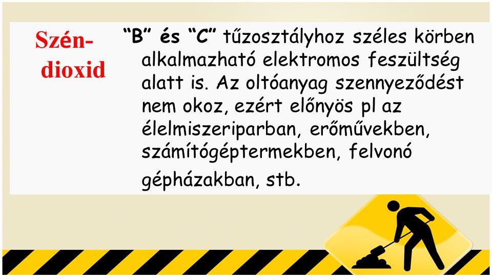 """Sz é n- dioxid """"B"""" és """"C"""" tűzosztályhoz széles körben alkalmazható elektromos feszültség alatt is. Az oltóanyag szennyeződést nem okoz, ezért előnyös"""