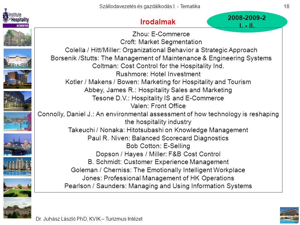 Szállodavezetés és gazdálkodás I. - Tematika Dr. Juhász László PhD, KVIK – Turizmus Intézet 18 2008-2009-2 I. - II. Zhou: E-Commerce Croft: Market Seg