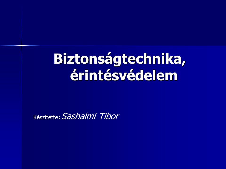 Biztonságtechnika, érintésvédelem Készítette: Sashalmi Tibor