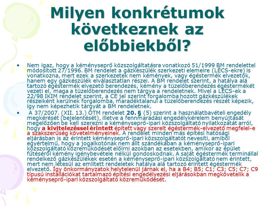 Milyen konkrétumok következnek az előbbiekből? •Nem igaz, hogy a kéményseprő közszolgáltatásra vonatkozó 51/1999 BM rendelettel módosított 27/1996. BM
