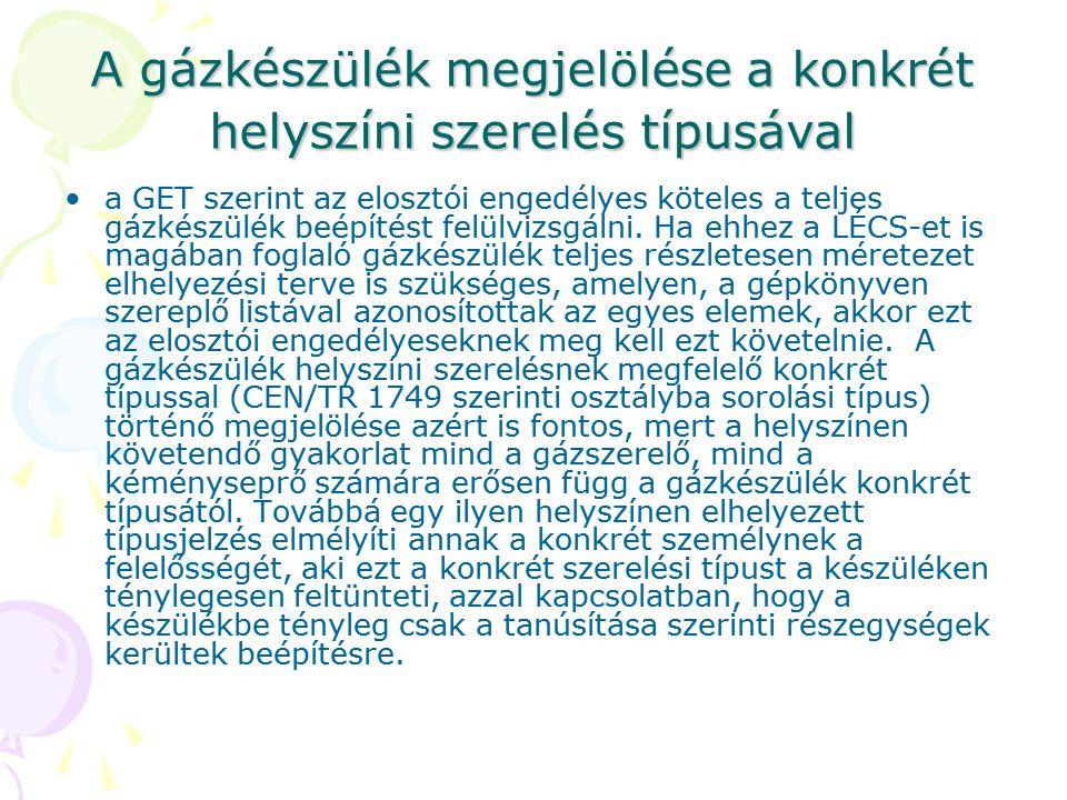 A gázkészülék megjelölése a konkrét helyszíni szerelés típusával •a GET szerint az elosztói engedélyes köteles a teljes gázkészülék beépítést felülviz