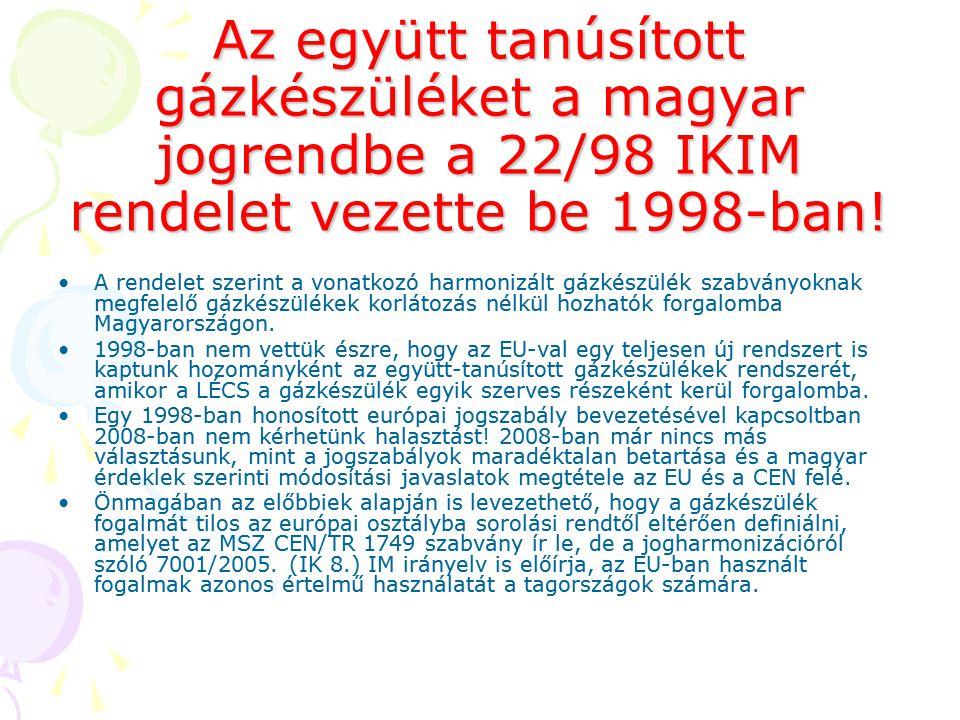 Az együtt tanúsított gázkészüléket a magyar jogrendbe a 22/98 IKIM rendelet vezette be 1998-ban! •A rendelet szerint a vonatkozó harmonizált gázkészül