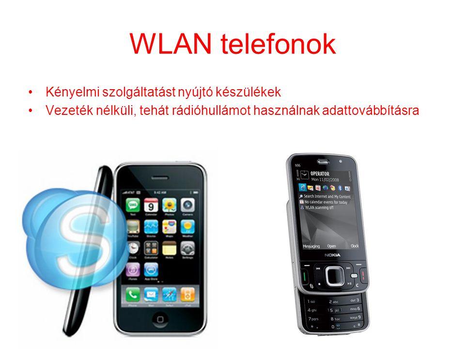 WLAN telefonok •Kényelmi szolgáltatást nyújtó készülékek •Vezeték nélküli, tehát rádióhullámot használnak adattovábbításra