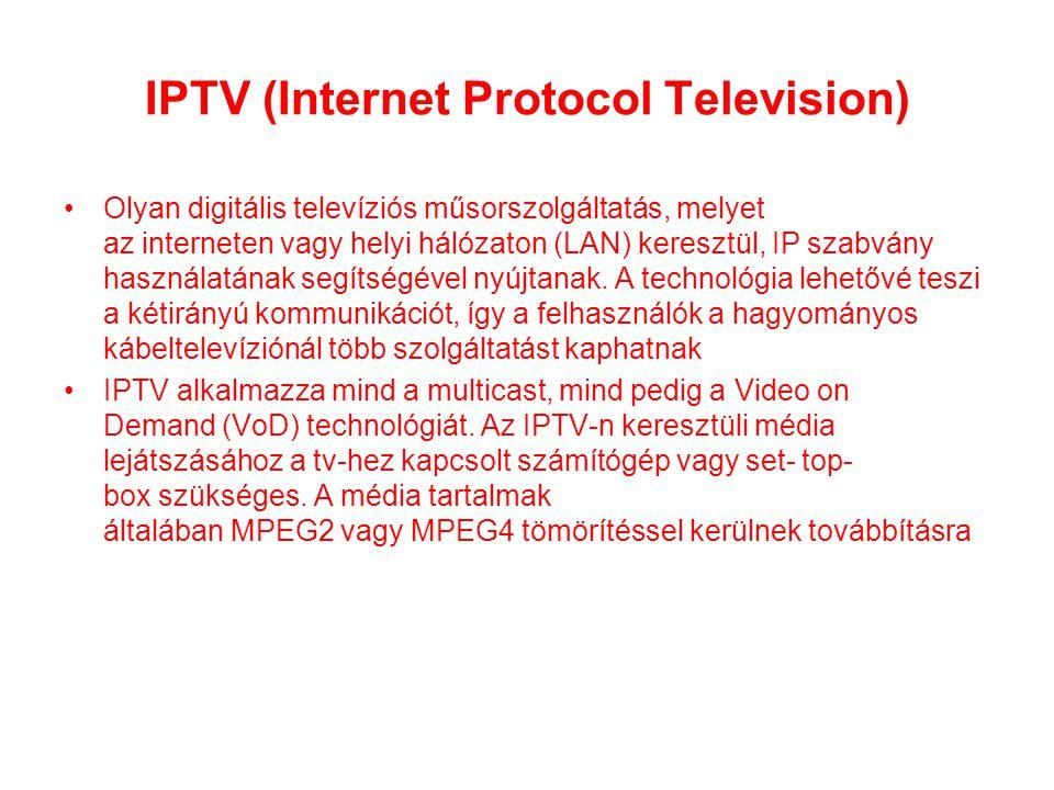 IPTV (Internet Protocol Television) •Olyan digitális televíziós műsorszolgáltatás, melyet az interneten vagy helyi hálózaton (LAN) keresztül, IP szabv