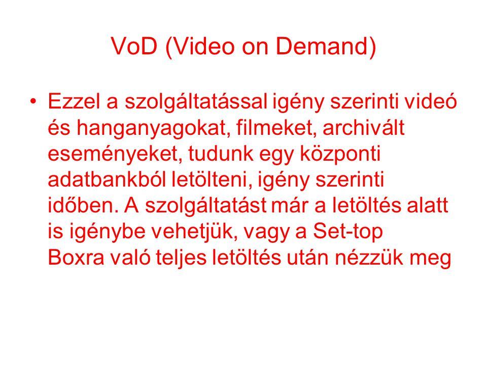 VoD (Video on Demand) •Ezzel a szolgáltatással igény szerinti videó és hanganyagokat, filmeket, archivált eseményeket, tudunk egy központi adatbankból